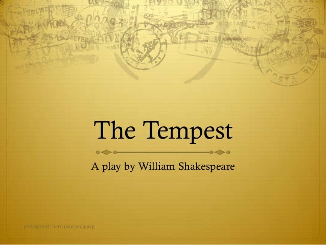 The Tempest A play by William Shakespeare  protagonist: hero usurped:gasp