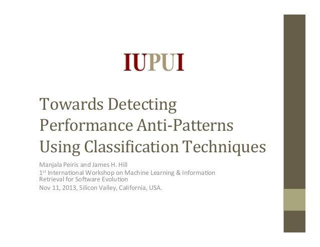 Towards  Detecting   Performance  Anti-‐Patterns   Using  Classi8ication  Techniques   Manjala  Peiris  ...