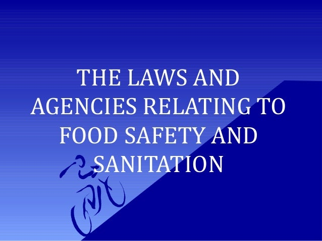 THE LAWS AND AGENCIES RELATING TO FOOD SAFETY AND SANITATION