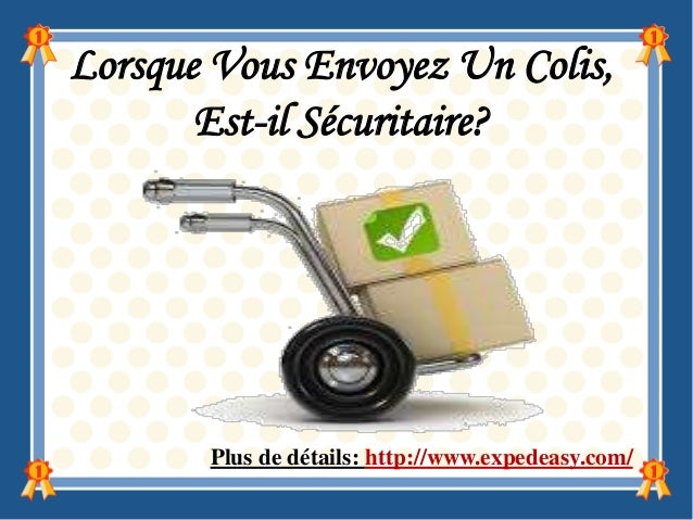 Lorsque Vous Envoyez Un Colis, Est-il Sécuritaire?  Plus de détails: http://www.expedeasy.com/