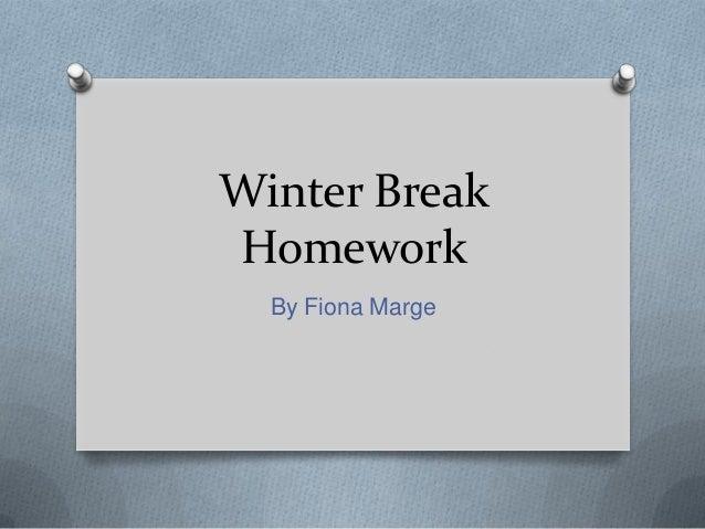 Winter Break Homework By Fiona Marge