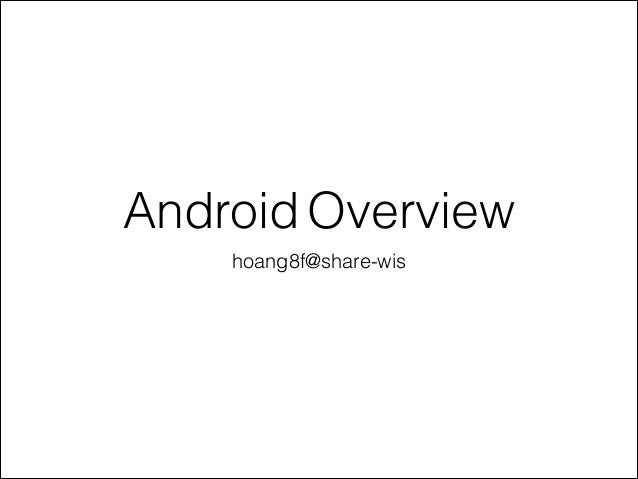 Android Overview hoang8f@share-wis
