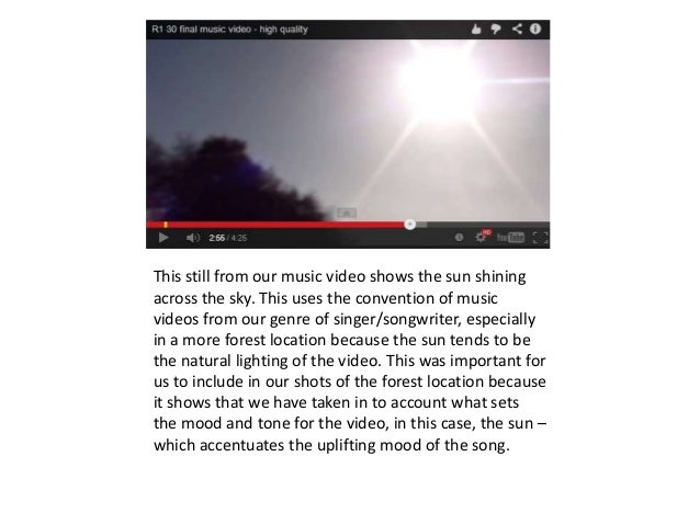 This still from our music video shows the sun shining across the sky. This uses the convention of music videos from our ge...