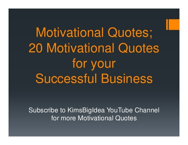Motivational Quotes; 20 Motivational Quotes for your Successful Business Subscribe to KimsBigIdea YouTube Channel for more...