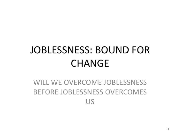 JOBLESSNESS: BOUND FOR        CHANGEWILL WE OVERCOME JOBLESSNESSBEFORE JOBLESSNESS OVERCOMES              US              ...