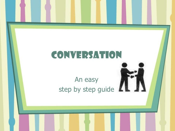 Conversation      An easy step by step guide
