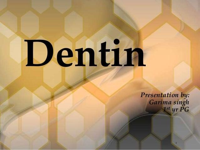 Presentation by: Garima singh 1st yr PG Dentin 1