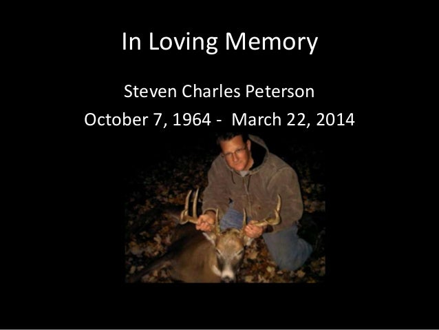 In Loving Memory Steven Charles Peterson October 7, 1964 - March 22, 2014