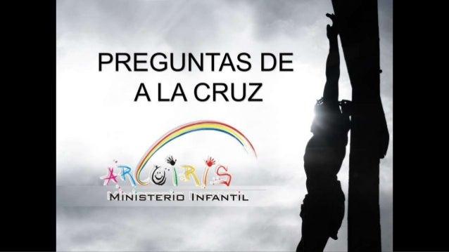 PREGUNTAS DE A LA CRUZ