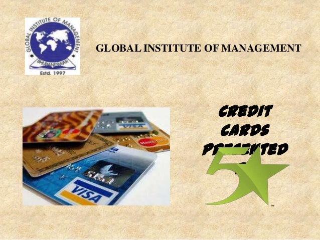 Credit cards Presented by GLOBAL INSTITUTE OF MANAGEMENT