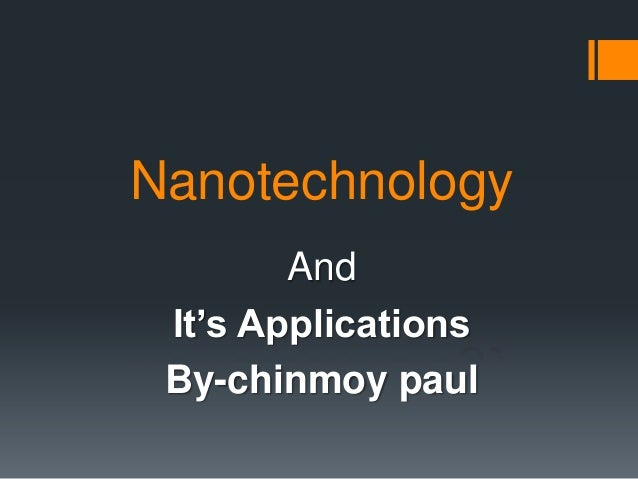 Nanotechnology And It's Applications By-chinmoy paul