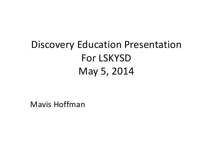 Discovery Education Presentation For LSKYSD May 5, 2014 Mavis Hoffman