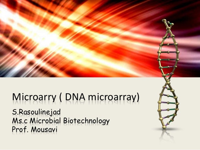 Microarry ( DNA microarray) S.Rasoulinejad Ms.c Microbial Biotechnology Prof. Mousavi