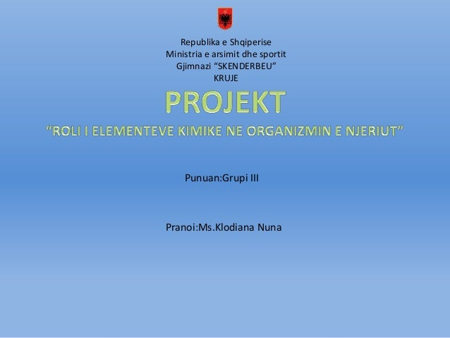 """Republika e Shqiperise Ministria e arsimit dhe sportit Gjimnazi """"SKENDERBEU"""" KRUJE Punuan:Grupi III Pranoi:Ms.Klodiana Nuna"""