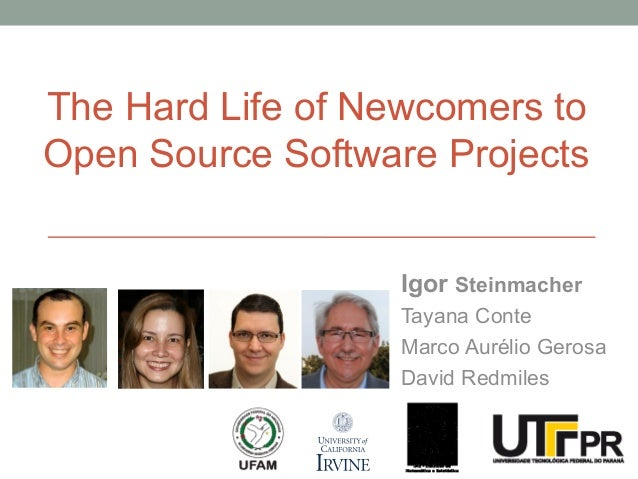 The Hard Life of Newcomers to Open Source Software Projects Igor Steinmacher Tayana Conte Marco Aurélio Gerosa David Redmi...