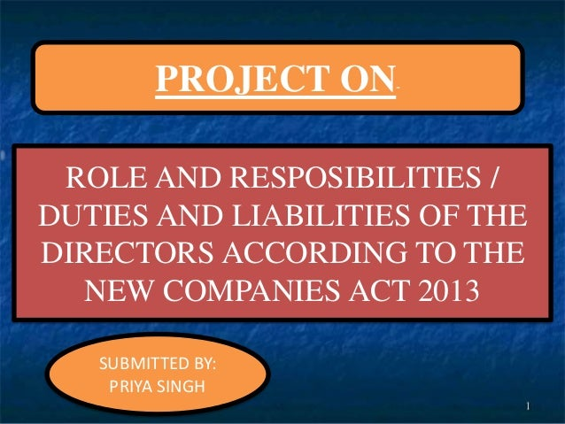 ROLE AND RESPOSIBILITIES / DUTIES AND LIABILITIES OF THE DIRECTORS ACCORDING TO THE NEW COMPANIES ACT 2013 PROJECT ON- SUB...