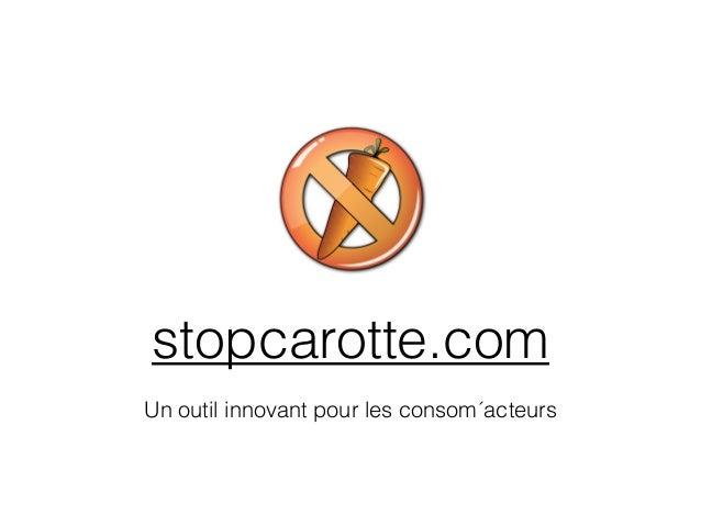 stopcarotte.com  Un outil innovant pour les consom´acteurs