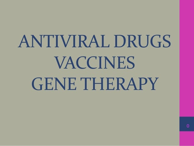 ANTIVIRAL DRUGS  VACCINES  GENE THERAPY  0