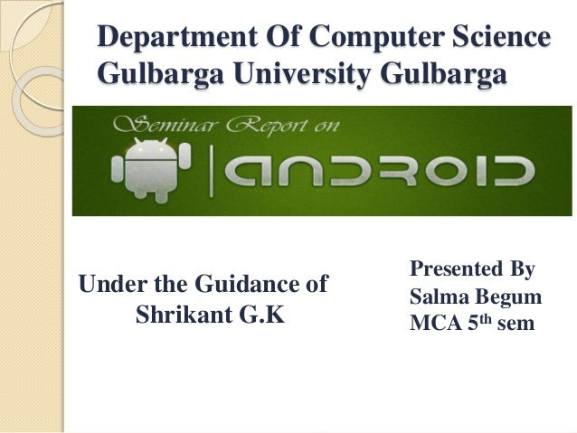 Department Of Computer Science  Gulbarga University Gulbarga  Presented By  Salma Begum  MCA 5th sem  Under the Guidance o...