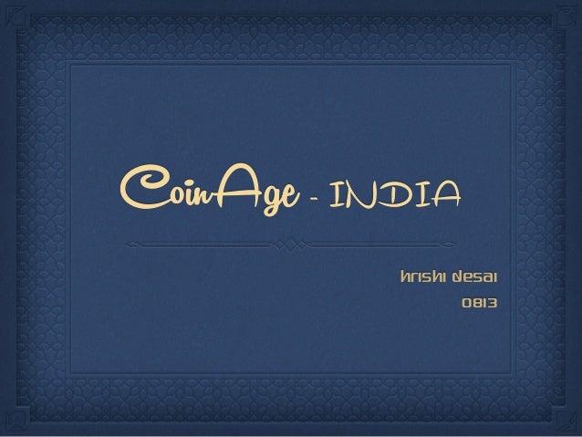 CoinAge- INDIA Hrishi Desai 0813