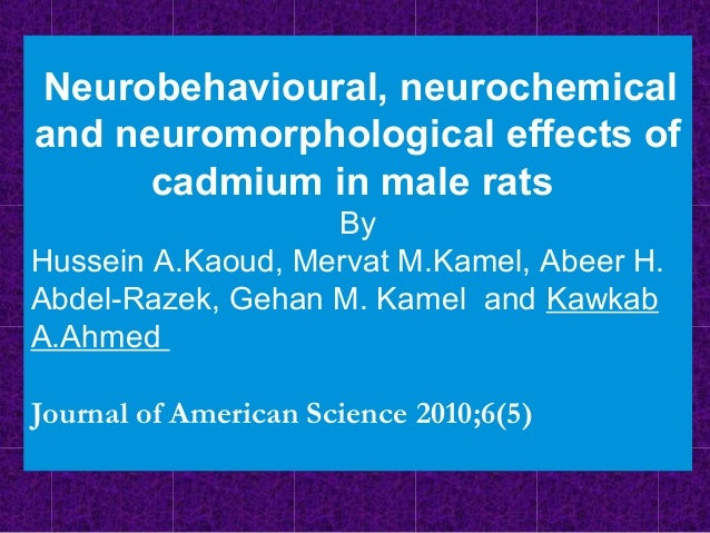 Neurobehavioural, neurochemical and neuromorphological effects of cadmium in male rats By Hussein A.Kaoud, Mervat M.Kamel,...