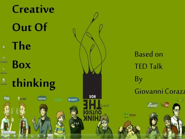 Creative Out Of The Box thinking Based on TED Talk By GiovanniCorazz