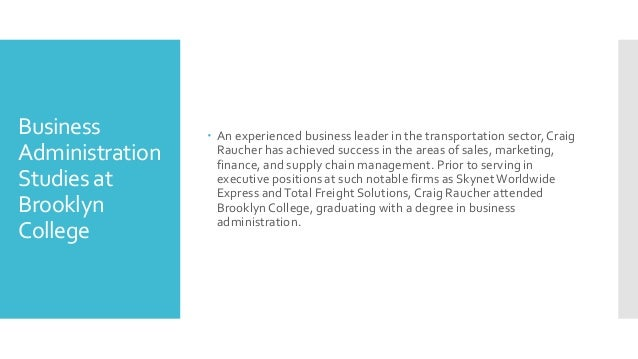 Business Administration Studies at Brooklyn College  An experienced business leader in the transportation sector,Craig Ra...