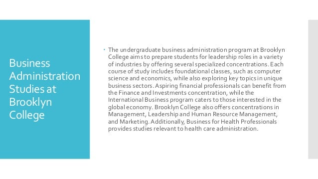Business Administration Studies at Brooklyn College  The undergraduate business administration program at Brooklyn Colleg...