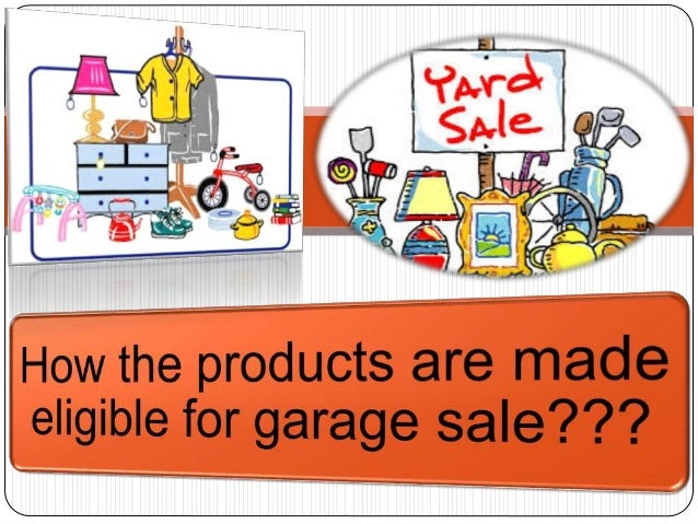 What is Garage sale or yard sale??? The selling of used products in garage or yard is called garage sale or yard sale.