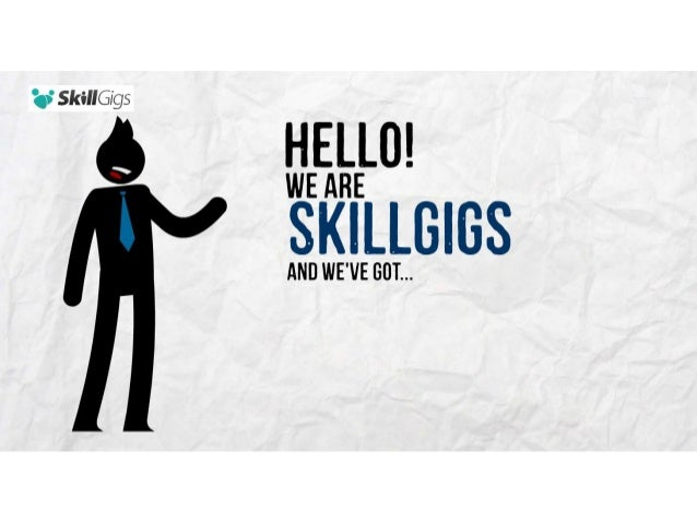 'qt' SkillGi'gs  Q HELLO!   WE ARE  SKILLGIGS  AND WE'VE GUT. ..