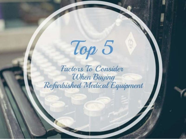 Top 5 Factors To Consider When Buying Refurbished Medical Equipment