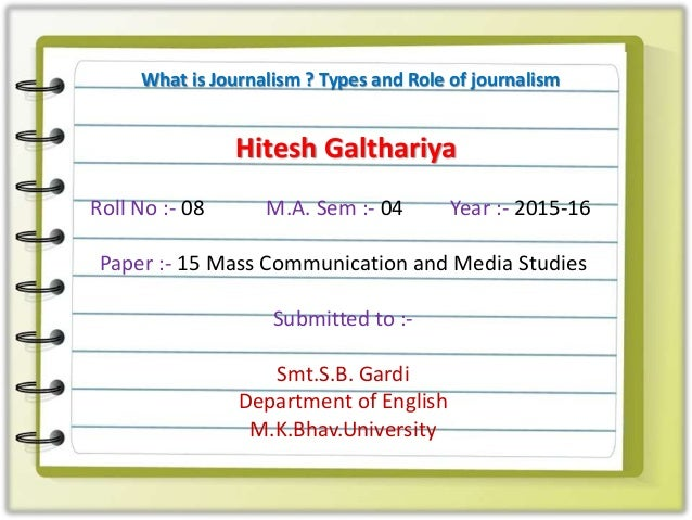 Hitesh Galthariya Roll No :- 08 M.A. Sem :- 04 Year :- 2015-16 Paper :- 15 Mass Communication and Media Studies Submitted ...