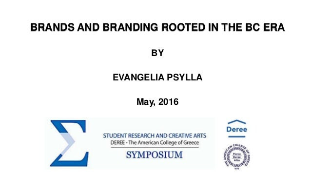BRANDS AND BRANDING ROOTED IN THE BC ERA BY EVANGELIA PSYLLA May, 2016