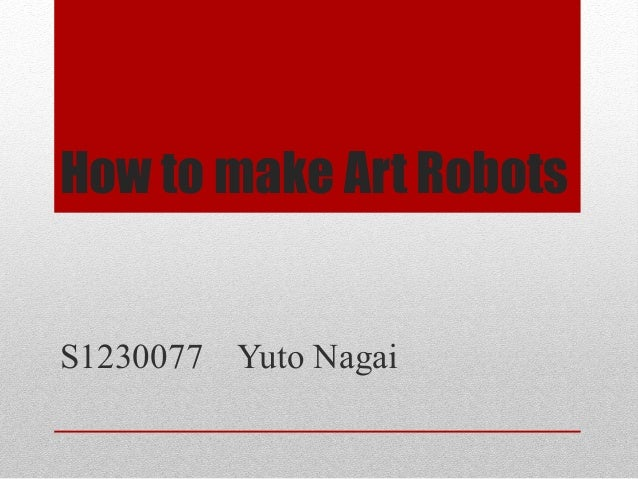 How to make Art Robots S1230077 Yuto Nagai