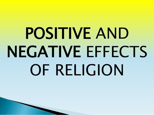 POSITIVE AND NEGATIVE EFFECTS OF RELIGION