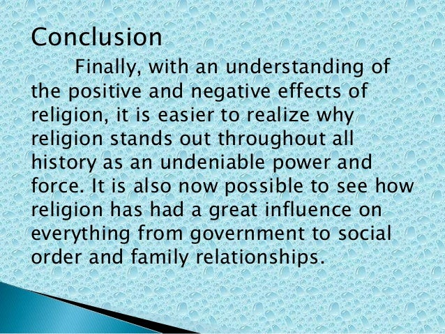 the positive role of religion in The positive ones d negative effects of religion during the 15th and 16th centuries i'd say one decidedly pro of a religion is the idea of believing in something bigger than themselves.