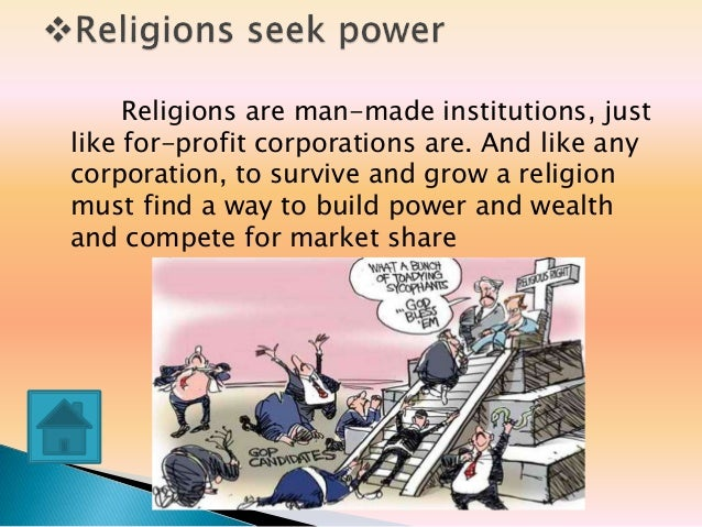 is religion man made While religion is a man-made institute and fabrication fabricated by the ingenuity of the human mind as a social institute thus religions are a social club.