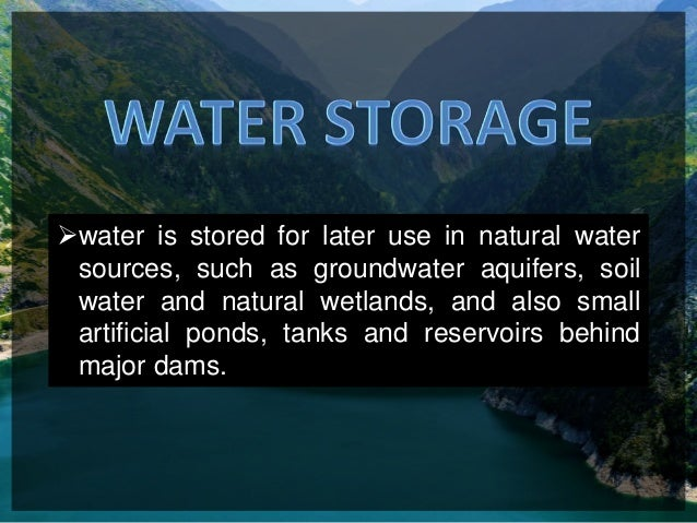 ?water is stored for later use in natural water sources such as groundwater aquifers ...  sc 1 st  SlideShare & Water Storage