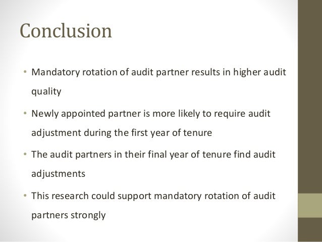 mandatory audit partner rotation audit quality Mandatory audit firm rotation is an extension of audit partner rotation, while audit firm is being replaced after a fixed number of years the replaced audit firm is then not allowed to take on.