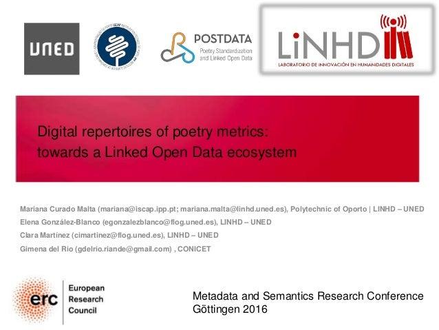 Digital repertoires of poetry metrics: towards a Linked Open Data ecosystem Mariana Curado Malta (mariana@iscap.ipp.pt; ma...