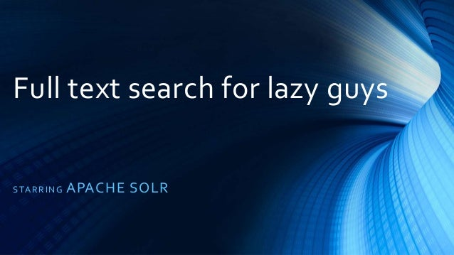 Full text search for lazy guys STARRING APACHE SOLR