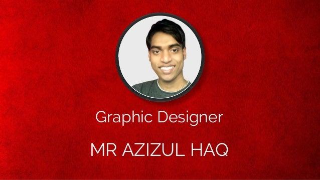 Graphic Designer MR AZIZUL HAQ