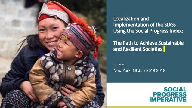 Localization and Implementation of the SDGs Using the Social Progress Index: The Path to Achieve Sustainable and Resilient...