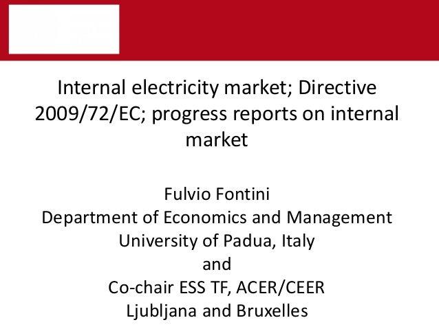 Internal electricity market; Directive 2009/72/EC; progress reports on internal market Fulvio Fontini Department of Econom...