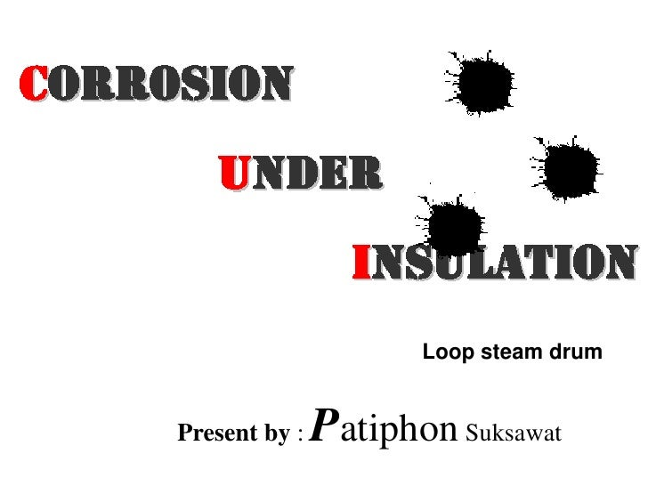 Corrosion         Under                       Insulation                            Loop steam drum        Present by :   ...