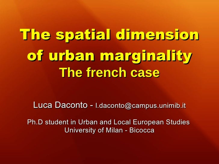 The spatial dimension of urban marginality         The french case Luca Daconto - l.daconto@campus.unimib.itPh.D student i...