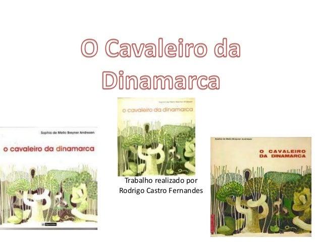 Trabalho realizado por  Rodrigo Castro Fernandes