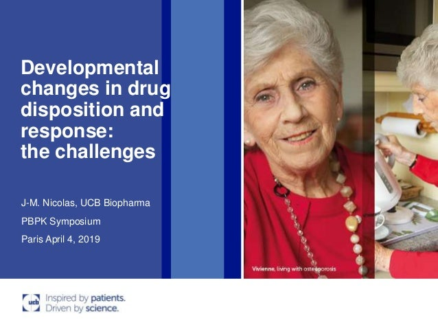 Developmental changes in drug disposition and response: the challenges PBPK Symposium Paris April 4, 2019 J-M. Nicolas, UC...