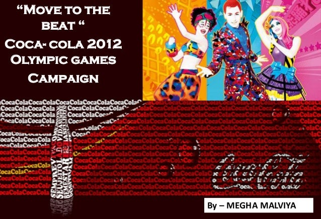 """Move to the beat "" Coca- cola 2012 Olympic games Campaign By – MEGHA MALVIYA"