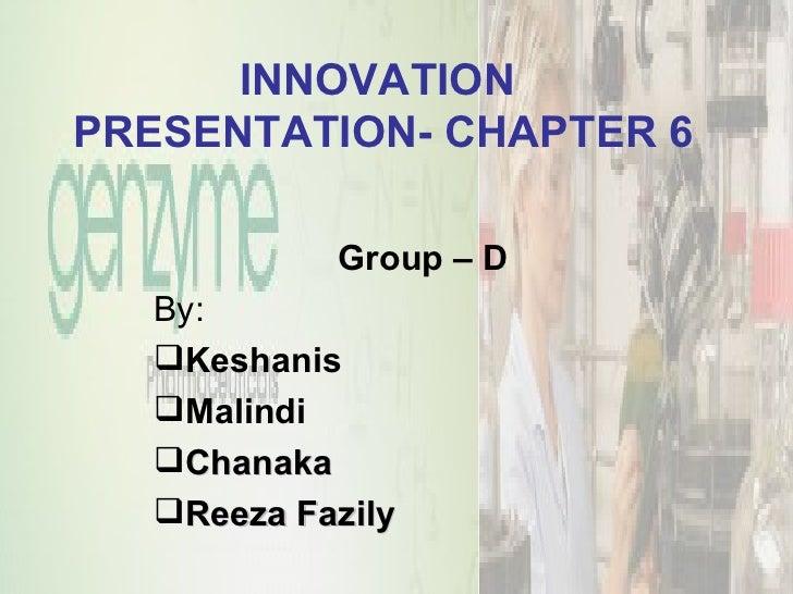 INNOVATION  PRESENTATION- CHAPTER 6 <ul><li>Group – D </li></ul><ul><li>By: </li></ul><ul><li>Keshanis </li></ul><ul><li>M...